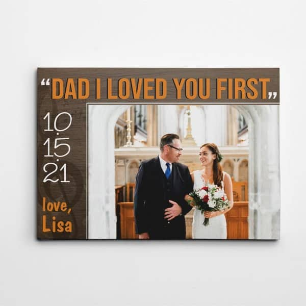 """""""Dad I Loved You First"""" Custom Photo Canvas Print"""