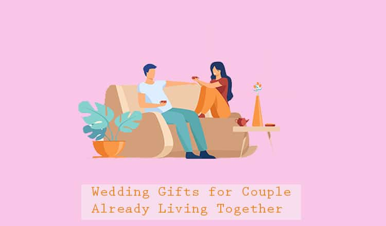 23 Best Wedding Gift Ideas for Couple Already Living Together