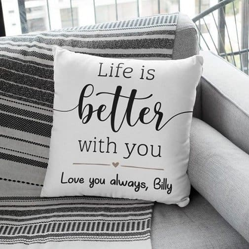 Life Is Better With You Custom Pillow